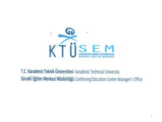 KARADENİZ TECHNICAL UNIVERCITY CONTINUING EDUCATION CENTER (KTU CEC)