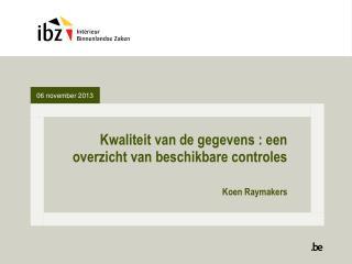 Kwaliteit van de gegevens : een overzicht van beschikbare controles Koen Raymakers