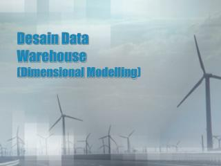Desain  Data Warehouse  (Dimensional  Modelling )