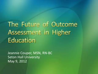 The  Future  of  Outcome Assessment  in  Higher Education