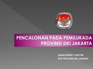 PENCALONAN PADA PEMILUKADA PROVINSI DKI JAKARTA