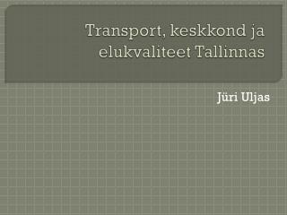 Transport, keskkond ja elukvaliteet Tallinnas