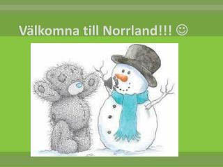 V�lkomna till Norrland!!!  ?