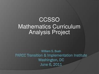 William S. Bush PARCC Transition  Implementation Institute Washington, DC June 6, 2011