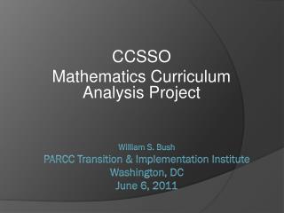 William S. Bush PARCC Transition  Implementation Institute Washington, DC June 6, 2011