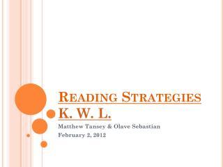 Reading Strategies  K. W. L.