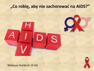 """""""Co  r obię, aby nie zachorować na AIDS?"""""""