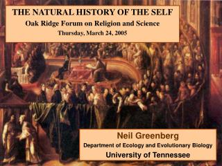 THE NATURAL HISTORY OF THE SELF Oak Ridge Forum on Religion and Science Thursday, March 24, 2005