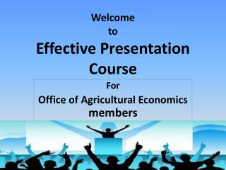 Welcome  to Effective Presentation Course