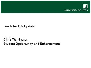 Leeds for Life Update Chris Warrington Student Opportunity and Enhancement