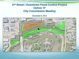 2 nd  Street / Downtown Flood Control  Project Option 1F City Commission Meeting December 9, 2013