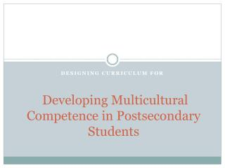 Developing Multicultural Competence in Postsecondary Students