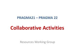 PRAGMA21  – PRAGMA  22 Collaborative Activities