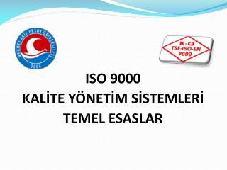 ISO 9000 KALİTE YÖNETİM  SİSTEMLERİ TEMEL ESASLAR