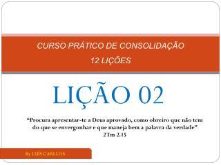 CURSO PRÁTICO DE CONSOLIDAÇÃO 12 LIÇÕES