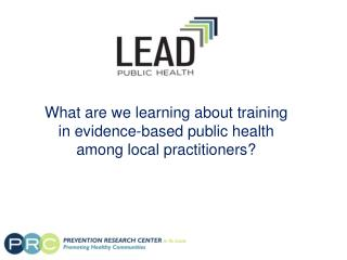 What are we learning about training in evidence-based public health among local practitioners?
