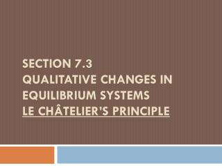 Section 7.3  Qualitative Changes in Equilibrium Systems Le  Ch�telier�s  Principle