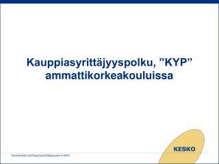 """Kauppiasyrittäjyyspolku, """"KYP"""" ammattikorkeakouluissa"""