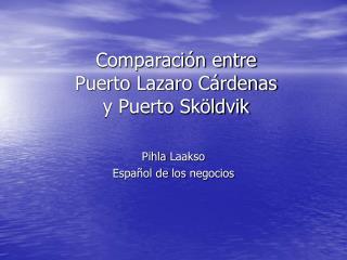 Comparación entre  Puerto Lazaro Cárdenas  y Puerto Sköldvik