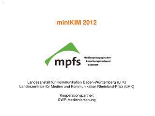 miniKIM 2012 Landesanstalt für Kommunikation Baden-Württemberg (LFK)