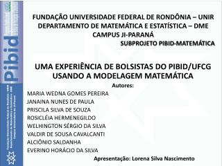 UMA EXPERIÊNCIA  DE BOLSISTAS DO PIBID/UFCG  USANDO  A MODELAGEM MATEMÁTICA  Autores: