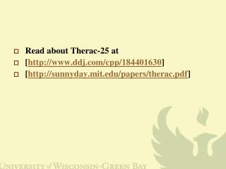 Read about Therac-25 at  [ ddj/cpp/184401630 ]