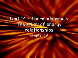 Unit 14 – Thermodynamics The study of energy relationships