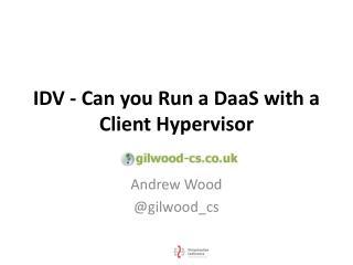IDV - Can you Run a  DaaS  with a Client Hypervisor