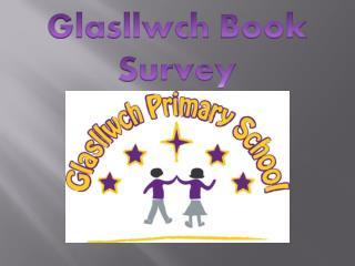 Glasllwch  Book  S urvey