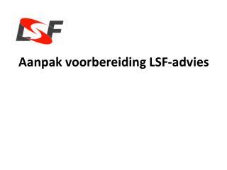 Aanpak voorbereiding  LSF-advies