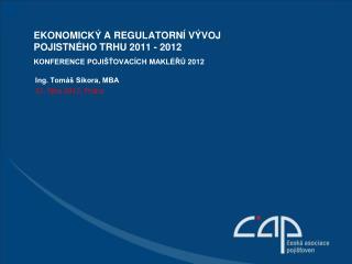 Ekonomický a regulatorní Vývoj pojistného trhu 2011 - 2012 Konference pojišťovacích makléřů 2012