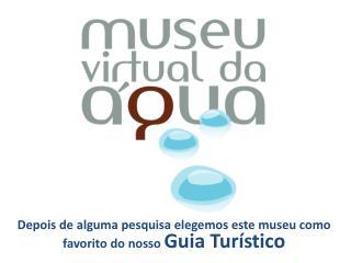 Depois de alguma pesquisa elegemos este museu como favorito do nosso  Guia Turístico