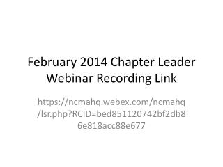 February 2014 Chapter Leader  Webinar Recording Link