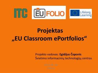 """Projektas """"EU  Classroom ePortfolios """""""