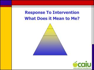 Response To Intervention What Does it Mean to Me?