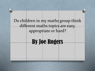 Do children in my maths group think different maths topics are easy, appropriate or hard?