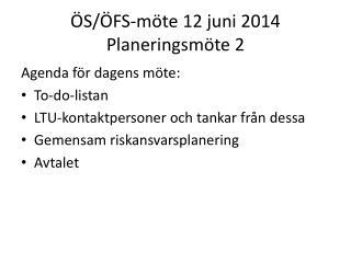 ÖS/ÖFS-möte 12 juni 2014 Planeringsmöte 2
