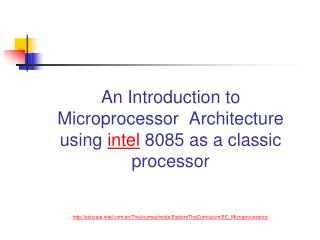An Introduction to Microprocessor  Architecture using intel 8085 as a classic processor   http: