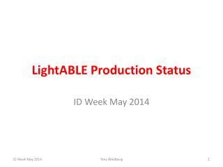 LightABLE  Production Status