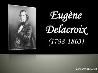 Eugène Delacroix ( 1798-1863)