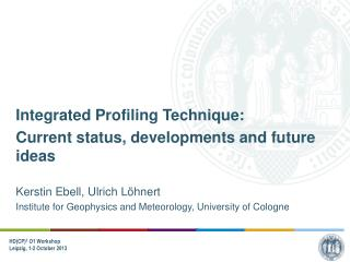 Integrated Profiling Technique: Current status, developments and future ideas