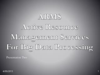 ARMS  Active Resource Management Services For Big Data Processing