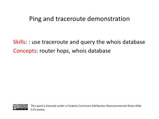 S kills :  :  use  traceroute and  query  the  whois database