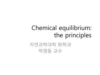 Chemical equilibrium:  the  principles