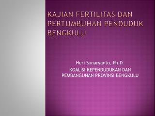 Kajian FERTILITAS Dan pertumbuhan PENDUDUK BENGKULU