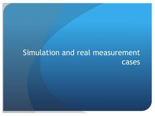 Simulation and real measurement cases