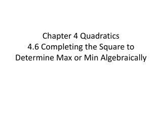 Chapter 4 Quadratics 4.6 Completing the Square to Determine Max or Min Algebraically