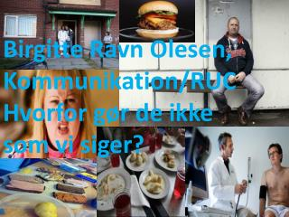 Birgitte Ravn Olesen, Kommunikation/RUC Hvorfor gør de ikke  som  vi siger?
