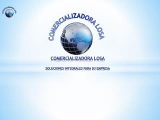 COMERCIALIZADORA LOSA SOLUCIONES INTEGRALES PARA SU EMPRESA