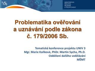 Problematika ověřování a uznávání podle zákona č. 179/2006 Sb.